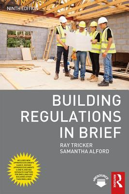 Building Regulations in Brief - Tricker, Ray, and Alford, Samantha