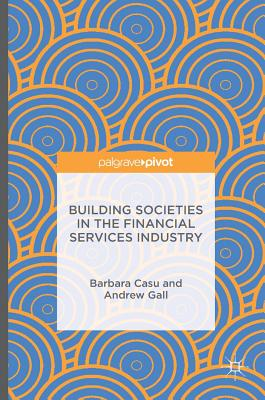 Building Societies in the Financial Services Industry - Casu, Barbara, and Gall, Andrew