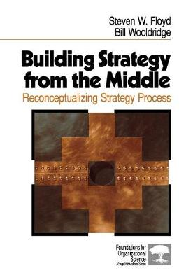 Building Strategy from the Middle: Reconceptualizing Strategy Process - Floyd, Steven W