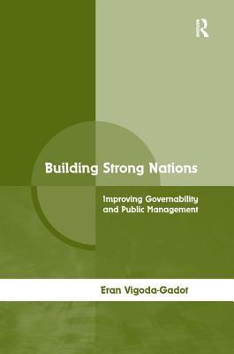 Building Strong Nations: Improving Governability and Public Management - Vigoda-Gadot, Eran