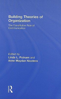 Building Theories of Organization: The Constitutive Role of Communication - Putnam, Linda L, Professor (Editor)