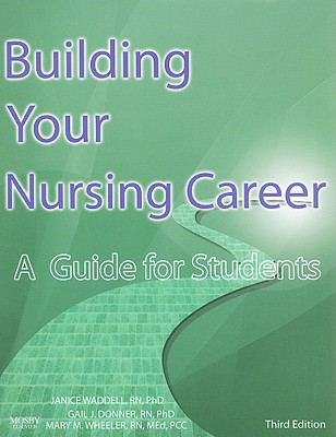 Building Your Nursing Career: A Guide for Students - Waddell, Janice, and Donner, Gail J, and Wheeler, Mary M