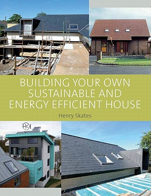 Building your own Sustainable and Energy Efficient House - Skates, Henry