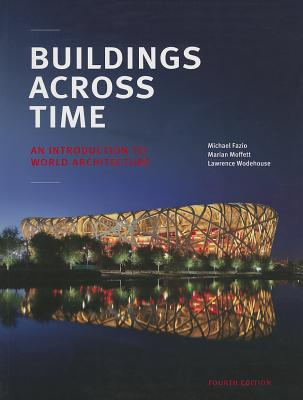 Buildings Across Time: An Introduction to World Architecture - Fazio, Michael, and Moffett, Marian, Professor, and Wodehouse, Lawrence