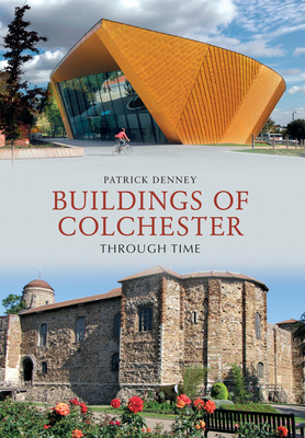 Buildings of Colchester Through Time - Denney, Patrick