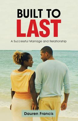 Built to Last: A Successful Marriage and Relationship - Francis, Dauren