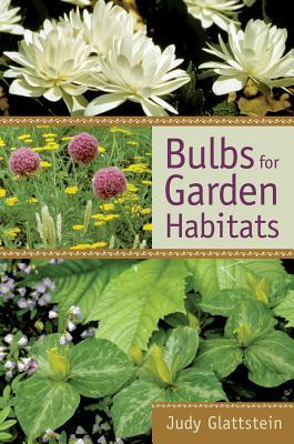 Bulbs for Garden Habitats - Glattstein, Judy