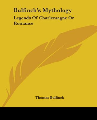 Bulfinchs Mythology Legends Of Charlemagne Or Romance Book By
