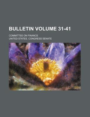 Bulletin Volume 31-41; Committee on Finance - Senate, United States Congress