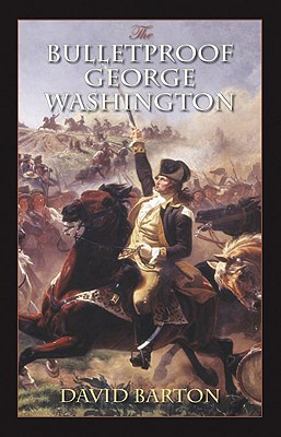 Bulletproof George Washington: An Account of God's Providential Care - Barton, David