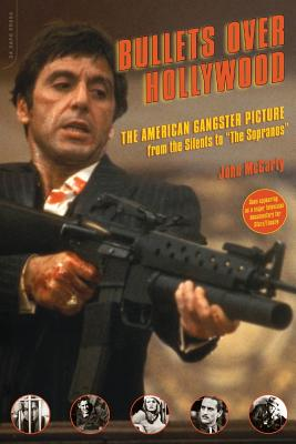 Bullets Over Hollywood: The American Gangster Picture from the Silents to the Sopranos - McCarty, John