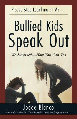 Bullied Kids Speak Out: We Survived--How You Can Too - Blanco, Jodee