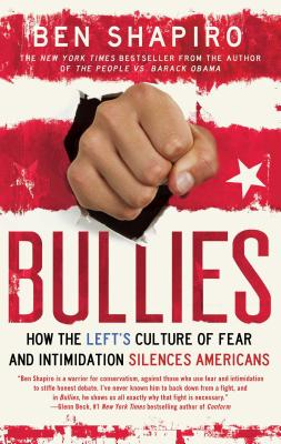 Bullies: How the Left's Culture of Fear and Intimidation Silences Americans - Shapiro, Ben