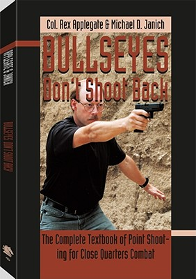 Bullseyes Don't Shoot Back - Applegate, Rex, and Janich, Michael