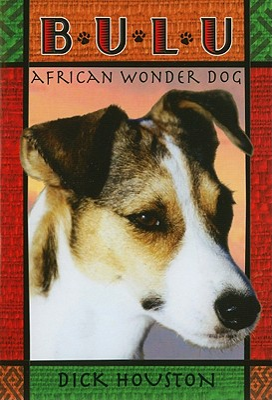 Bulu: African Wonder Dog - Houston, Dick