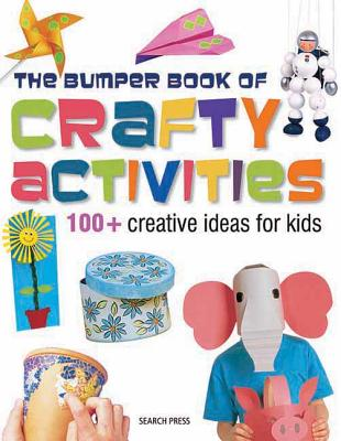 Bumper Book of Crafty Activities: 100+ Creative Ideas for Kids - Search Press (Creator)