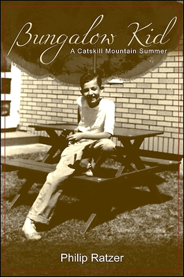 Bungalow Kid: A Catskill Mountain Summer - Ratzer, Philip