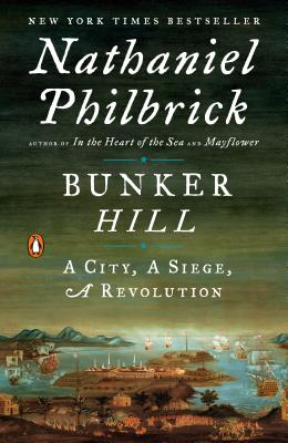 Bunker Hill: A City, a Siege, a Revolution - Philbrick, Nathaniel