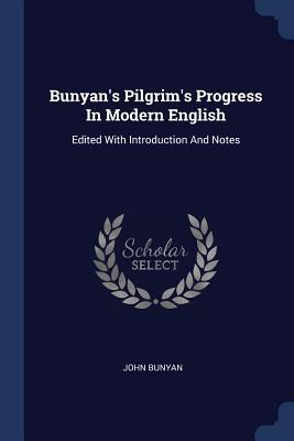 Bunyan's Pilgrim's Progress in Modern English: Edited with Introduction and Notes - Bunyan, John