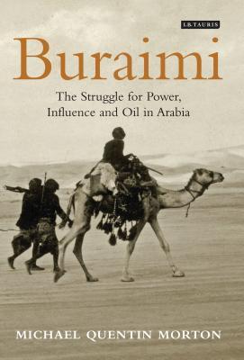 Buraimi: The Struggle for Power, Influence and Oil in Arabia - Morton, Michael Quentin