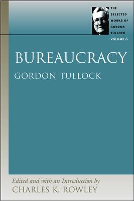 Bureaucarcy: Volume 6 - Rowley, Charles K.