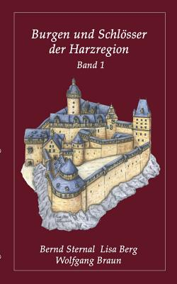 Burgen Und Schlosser Der Harzregion - Sternal, Bernd, and Berg, Lisa, and Braun, Wolfgang