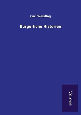 Burgerliche Historien - Weisflog, Carl