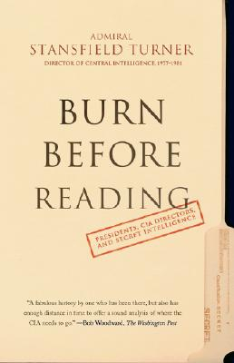 Burn Before Reading: Presidents, CIA Directors, and Secret Intelligence - Turner, Stansfield