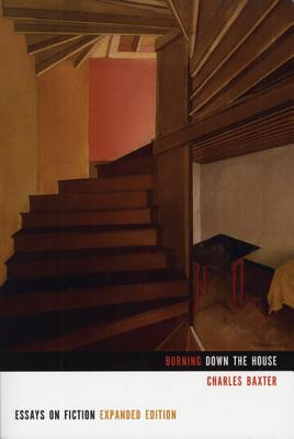 Burning Down the House: Essays on Fiction - Baxter, Charles