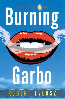 Burning Garbo: A Nina Zero Novel - Eversz, Robert