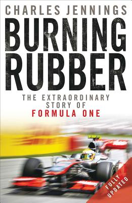 Burning Rubber: The Extraordinary Story of Formula One - Jennings, Charles