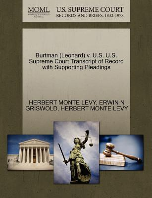 Burtman (Leonard) V. U.S. U.S. Supreme Court Transcript of Record with Supporting Pleadings - Levy, Herbert Monte, and Griswold, Erwin N