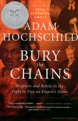 Bury the Chains: Prophets and Rebels in the Fight to Free an Empire's Slaves - Hochschild, Adam