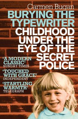 Burying the Typewriter: Childhood Under the Eye of the Secret Police - Bugan, Carmen