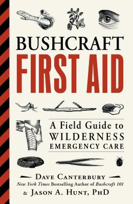 Bushcraft First Aid: A Field Guide to Wilderness Emergency Care - Canterbury, Dave