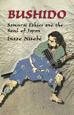 Bushido: Samurai Ethics and the Soul of Japan - Nitobe, Inazo