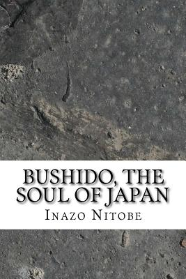 Bushido, the Soul of Japan - Nitobe, Inazo
