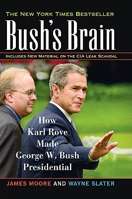 Bush's Brain: How Karl Rove Made George W. Bush Presidential - Moore, James, and Slater, Wayne