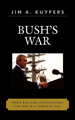 Bush's War: Media Bias and Justifications for War in a Terrorist Age - Kuypers, Jim A