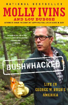 Bushwhacked: Life in George W. Bush's America - Ivins, Molly, and Dubose, Lou