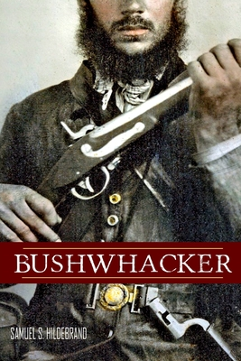 Bushwhacker: Autobiography of Samuel S. Hildebrand (Abridged, Annotated) - Evans, James W (Editor), and Keith, A Wendell, MD (Editor), and Hildebrand, Samuel S