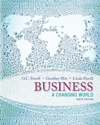 Business: A Changing World - Ferrell, O C, and Hirt, Geoffrey A, Sr, and Ferrell, Linda, MD