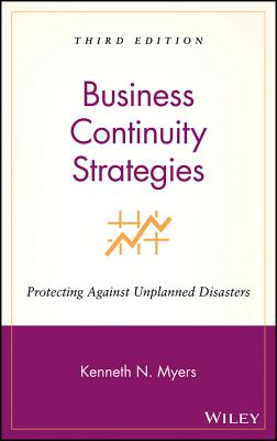 Business Continuity Strategies: Protecting Against Unplanned Disasters - Myers, Kenneth N