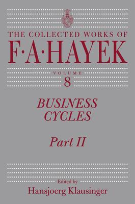 Business Cycles, Volume 8: Part II - Hayek, F A, and Klausinger, Hansjoerg (Editor)