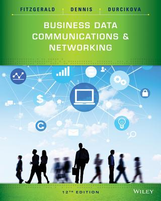 Business Data Communications and Networking - FitzGerald, Jerry, and Dennis, Alan, and Durcikova, Alexandra