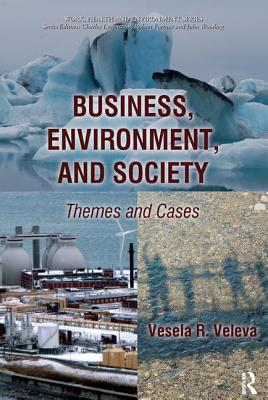 Business, Environment, and Society: Themes and Cases - Veleva, Vesela R