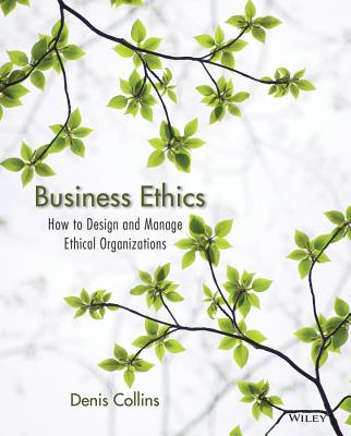 Business Ethics: How to Design and Manage Ethical Organizations - Collins, Denis