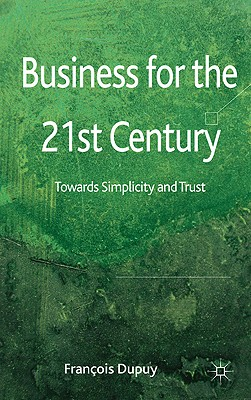 Business for the 21st Century: Towards Simplicity and Trust - Dupuy, Francois