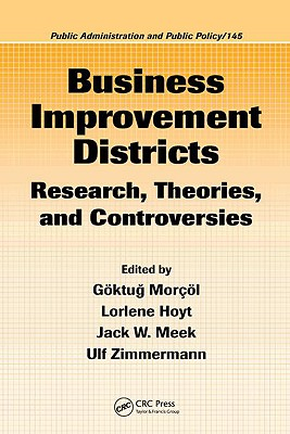 Business Improvement Districts: Research, Theories, and Controversies - Morcol, Goktug (Editor)