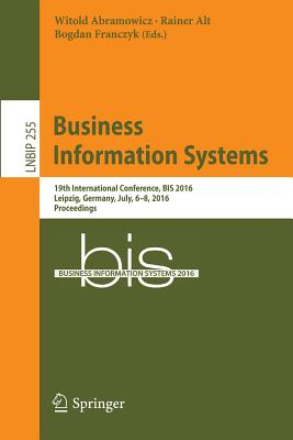 Business Information Systems: 19th International Conference, Bis 2016, Leipzig, Germany, July, 6-8, 2016, Proceedings - Abramowicz, Witold (Editor)
